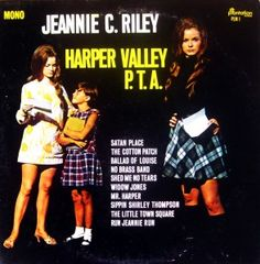 jeannie c riley - harper valley pta was a song I've chosen to represent my mother. She stood up for me in many ways, and this was one of the songs that epitomized my memories of her growing up.