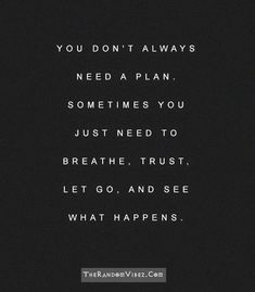"""""""You don't always need a plan. Sometimes you just need to breathe, trust, let go, and see what happens."""" #LifeQuotes #Quotes #InspirationalQuotes #LetGoQuotes #HaveFaith #DeepQuotes #WiseWords"""