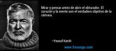 frase-mirar_y_pensar_antes_de_abrir_el_obturador__el_corazon_y_la_-yousuf_karsh.jpg (900×400)