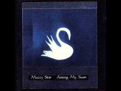 Mazzy Star - Among My Swan (full album)