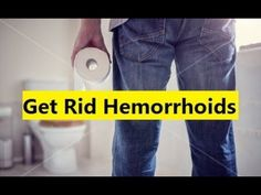 Get Rid Hemorrhoids - Best Hemorrhoids Treatment