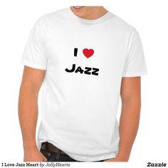I Love Jazz Heart Tees. Customizable.
