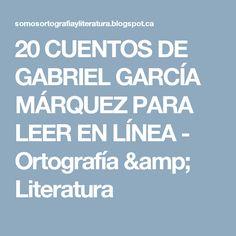 20 CUENTOS DE GABRIEL GARCÍA MÁRQUEZ PARA LEER EN LÍNEA - Ortografía & Literatura