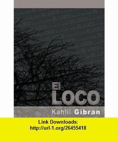 El Loco (Spanish Edition) (9781607961918) Kahlil Gibran , ISBN-10: 1607961911  , ISBN-13: 978-1607961918 ,  , tutorials , pdf , ebook , torrent , downloads , rapidshare , filesonic , hotfile , megaupload , fileserve
