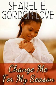 Change Me for My Season (Peace In The Storm Publishing Presents) by Sharel E. Gordon-Love, http://www.amazon.com/dp/B00L4GAH70/ref=cm_sw_r_pi_dp_7qhRtb1FAQWE9