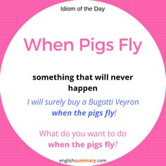 Idiom of the Day: When Pigs Fly Advanced English Vocabulary, English Vocabulary Words, English Phrases, English Idioms, English Lessons, Slang English, Vocabulary Journal, Grammar And Vocabulary, Interesting English Words