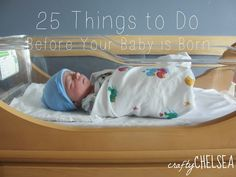 Crafty Chelsea: 25 Things to Do Before Your Baby is Born. A great list of things to think of the last month of your pregnancy!