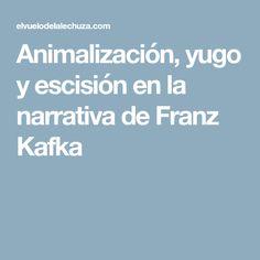 Animalización, yugo y escisión en la narrativa de Franz Kafka