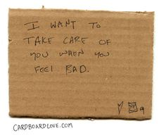 I want to take care of you when you feel bad.