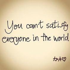 คุณเอาใจคนทุกคนบนโลกไม่ได้... - @Cutto Apage Apage- #webstagram
