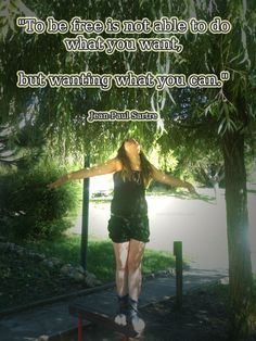 """""""To be free is not able to do what you want, but wanting what you can.""""  Jean-Paul Sartre  #bestquotes #Satre #quotes"""