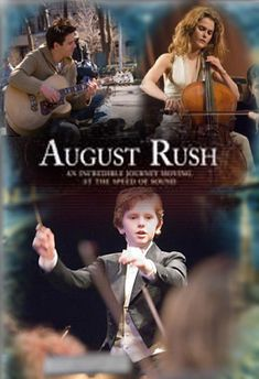 August Rush: The music is all around us.. all you have to do is listen.