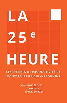 La 25ème Heure: Les Secrets de Productivité de 200 Startu... https://www.amazon.fr/dp/2956247409/ref=cm_sw_r_pi_awdb_c_x_fPORAbQWGNRNG