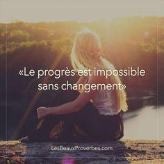 «Le progrès est impossible sans changement» - Les Beaux Proverbes – Proverbes, citations et pensées positives