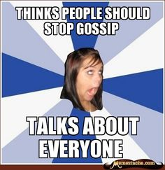 Annoying Facebook Girl: Thinks people should stop gossip...