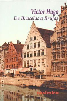 De Bruselas a Brujas-De viaje con el genial Victor Hugo. En agosto de 1837, acompañado de su amante Juliette Drouet, Victor Hugo recorrerá Flandes en busca de arte y arquitectura. Maravillado por cuanto veía, no dejará de escribir a su esposa Adèle para contarle cada una de las etapas de su viaje.