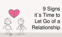 Letting go of a relationship is a difficult thing for us all, but sometimes it's necessary. These 9 signs will tell you if it's time to let go and move on: