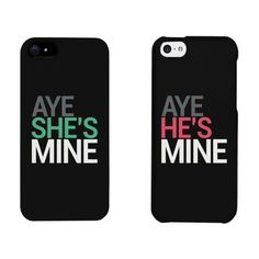 Aye She's Mine, Aye He's Mine Couples Matching Cell Phone Cases for iphone 4, iphone 5, iphone 5C, iphone 6, iphone 6 plus, Galaxy S3, Galaxy S4, Galaxy S5, HTC M8, LG G3