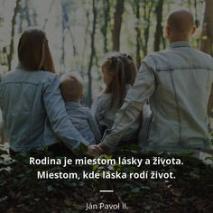 Rodina je miestom lásky a života. Miestom, kde láska rodí život. -  Ján Pavol II. #láska #život #rodina Rain Jacket, Windbreaker, Couple Photos, Couples, Quotes, Couple Shots, Quotations, Couple Photography, Couple