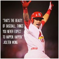 """""""That's the beauty of baseball. Things you never expect to happen, happen."""" -Kolten Wong on his walk-off home run last night in Game 2 of the NLCS."""