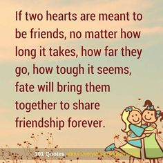 If two hearts are meant to be friends, fate will bring them together to share friendship forever - Friendship Quote