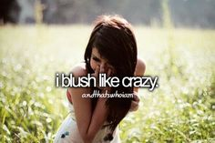 I blush like crazy.