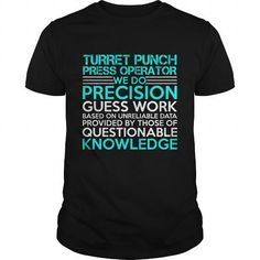 TURRET PUNCH PRESS OPERATOR WE DO PRECISION GUESS WORK KNOWLEDGE T Shirts…