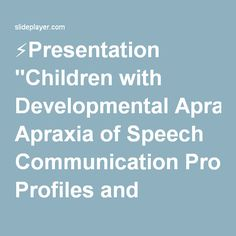 "⚡Presentation ""Children with Developmental Apraxia of Speech Communication Profiles and Interventions Laura J. Ball, Ph. D. Munroe-Meyer Institute for Genetics and Rehabilitation."""
