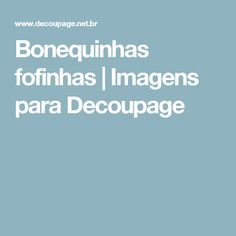 Bonequinhas fofinhas | Imagens para Decoupage