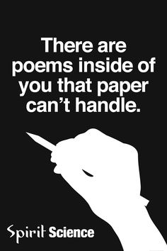 The are poems inside of you that paper cannot handle..