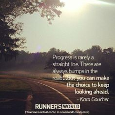 """Progress is rarely a straight line. There are always bumps in the road, but you can make the choice to keep looking ahead."" — Kara Goucher #runnersworld #inspiration"