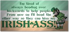 Kiss my ass, im Irish! Old Irish, Irish Celtic, Irish English, Irish Quotes, Irish Sayings, Irish Poems, Fun Sayings, Irish Tattoos, Irish Eyes Are Smiling