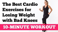 The Best Cardio Exercises for Losing Weight with Bad Knees: Full 10-Minu...