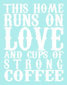 "Affordable Etsy quote print! ""This home runs on love and cups of strong coffee"" ;)"