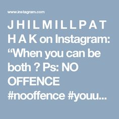 """J H I L M  I L L  P A T H A K on Instagram: """"When you can be both 😹  Ps: NO OFFENCE  #nooffence #youugly  #archives #privates #funny . . . #indianmuser #musicallyapp #funnymemes…"""""""