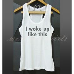 I woke up like this tank top white top size S M L XL printed t shirt... ($11) ❤ liked on Polyvore featuring tops, unisex tank tops, white tank top, sleeveless tops, unisex tops and white tank