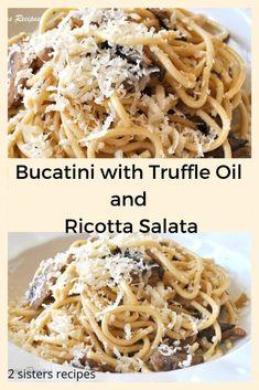 Bucatini with Truffle Oil and Ricotta Salata - 2 Sisters Recipes by Anna and Liz Spaghetti Recipes, Pasta Recipes, Dinner Recipes, Cooking Recipes, Healthy Recipes, Healthy Meals, Dinner Ideas, Truffle Pasta, Truffle Recipe