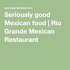 Seriously good Mexican food | Rio Grande Mexican Restaurant
