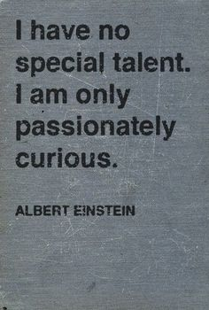 Albert Einstein passion curious, hero, leadership, thought, inspirational quotes, albert einstein quotes, motto, tattoo, true stories