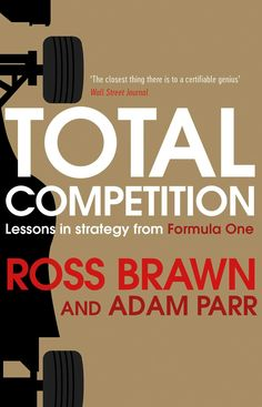 Total Competition: Lessons in Strategy from Formula One: Amazon.co.uk: Ross Brawn, Adam Parr: 9781471162350: Books