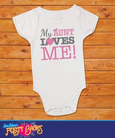 My Aunt Loves Me Baby Shirt t shirt undershirt one by feistybabies, $13.99 #onesies #baby #love