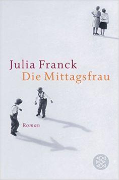 Die Mittagsfrau. Roman: Amazon.de: Julia Franck: Bücher