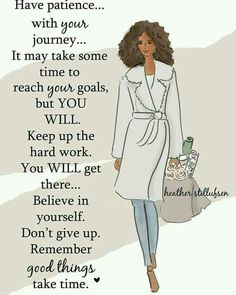 Remember: Good things take time. Goals doesn't become reality through magic; it takes determination.