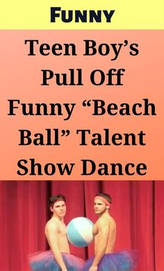 "Teen Boy's Pull Off Funny ""Beach Ball"" Talent Show Dance"