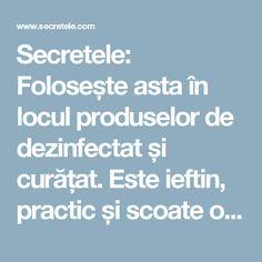 Secretele: Folosește asta în locul produselor de dezinfectat și curățat. Este ieftin, practic și scoate orice pată! Orice, Home And Garden, Cleaning, Cool Stuff, Pandora, Vase, Diet, Jars, Vases