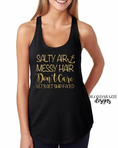 Salty Air Messy Hair Don't Care Let's Get Ship-Faced Bachelorette Party tank shirt for a Nautical Theme. Also a fabulous option for a girls vacation!