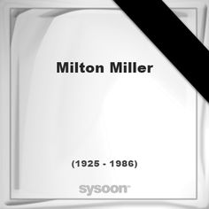 Milton Miller (1925 - 1986), died at age 61 years: In Memory of Milton Miller. Personal Death… #people #news #funeral #cemetery #death