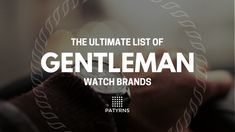 Browse through this large list of gentleman watch brands and admire the beauty and craftsmanship in this line up. Who knows, this list may help you find your next watch.
