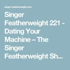 Singer 221 dating