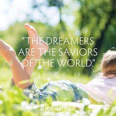 Don't stop dreaming!   www.foodmatters.tv